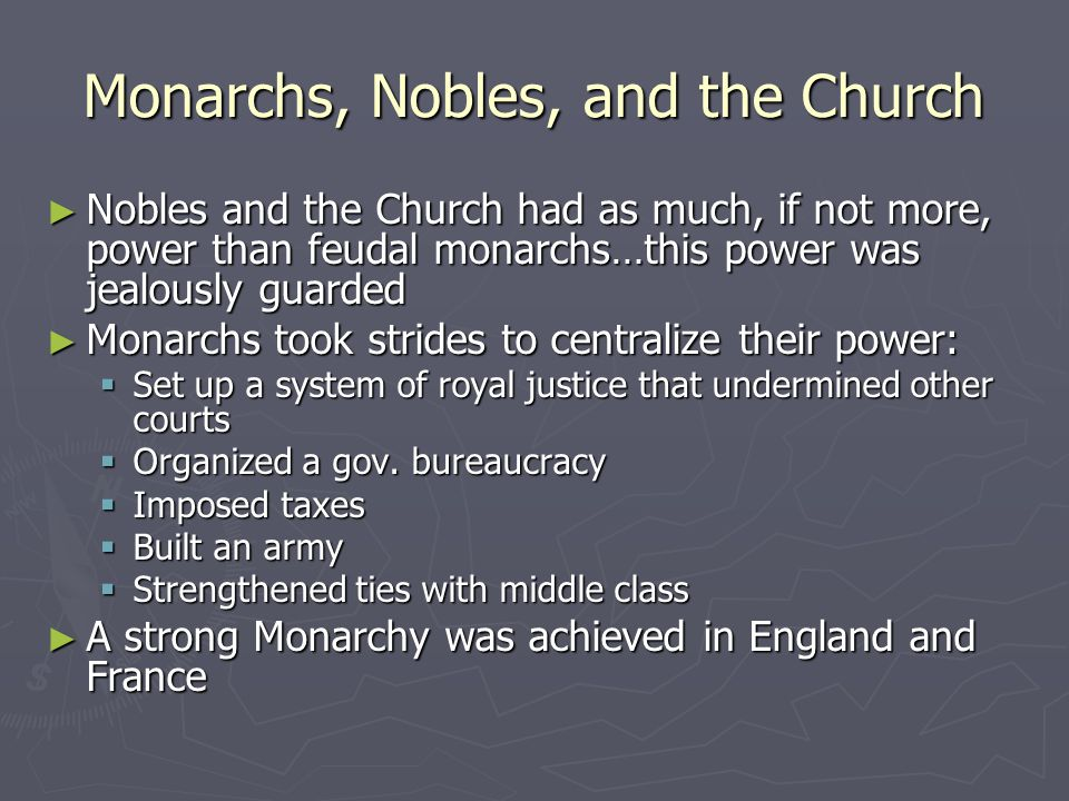 Monarchs, Nobles, and the Church ► Nobles and the Church had as much, if not more, power than feudal monarchs…this power was jealously guarded ► Monar