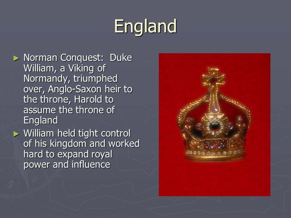England ► Norman Conquest: Duke William, a Viking of Normandy, triumphed over, Anglo-Saxon heir to the throne, Harold to assume the throne of England