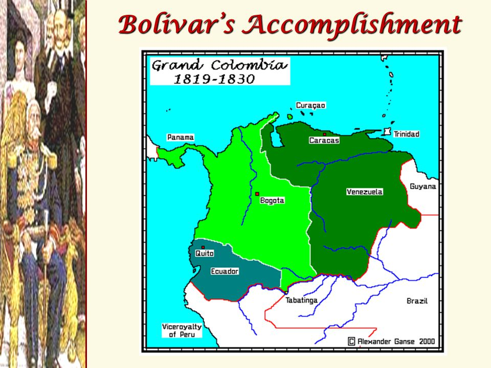 Bolivar's Failure  After uniting Venezuela, Columbia, & Ecuador into Gran Columbia, he left to help free the rest of Latin America.