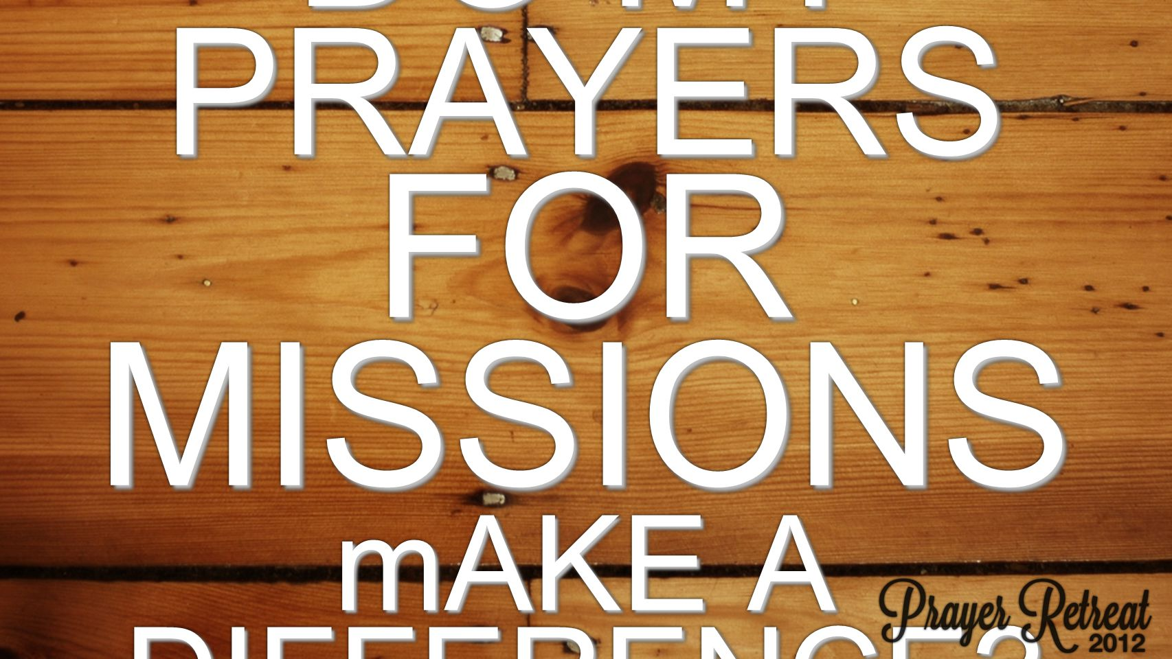 DO MY PRAYERS FOR MISSIONS mAKE A DIFFERENCE