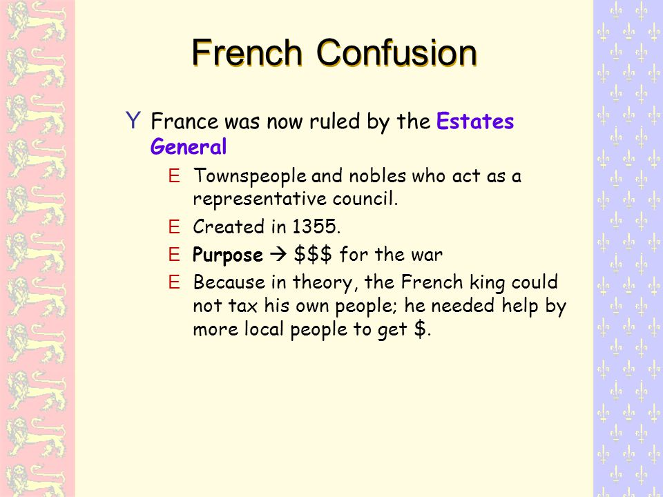 French Confusion Y France was now ruled by the Estates General ETownspeople and nobles who act as a representative council.