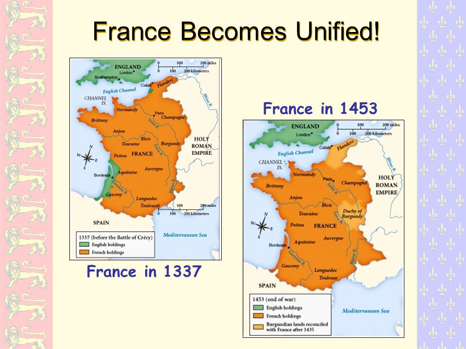 France Becomes Unified! France in 1337 France in 1453