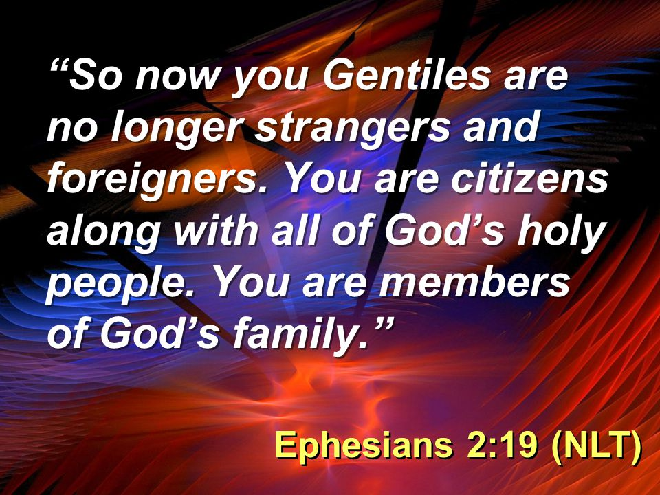 So now you Gentiles are no longer strangers and foreigners.