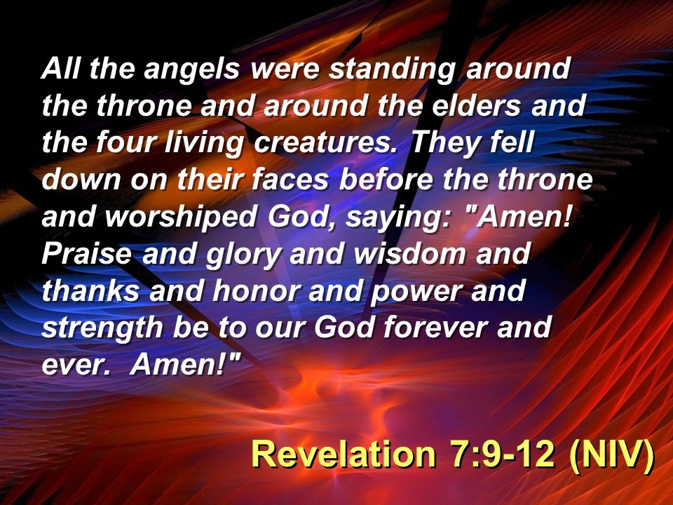 All the angels were standing around the throne and around the elders and the four living creatures.