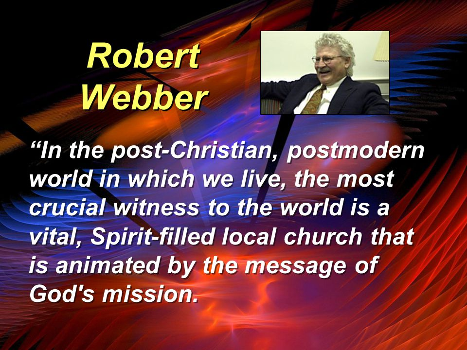In the post-Christian, postmodern world in which we live, the most crucial witness to the world is a vital, Spirit-filled local church that is animated by the message of God s mission.