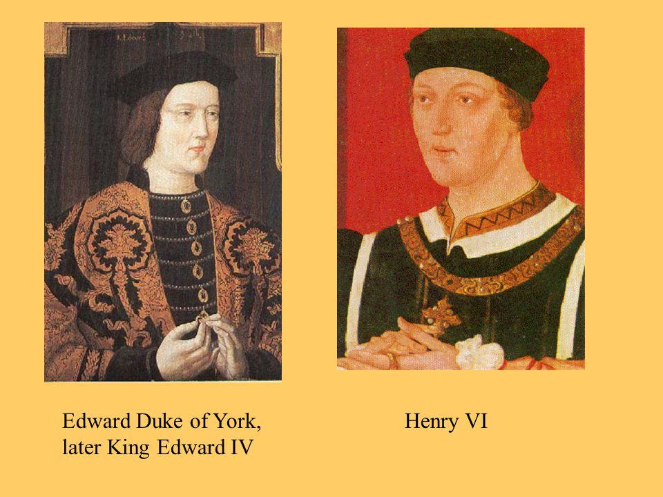 Edward Duke of York, later King Edward IV Henry VI