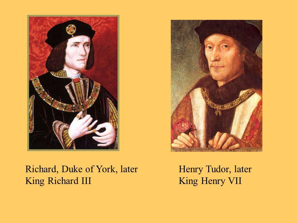 Richard, Duke of York, later King Richard III Henry Tudor, later King Henry VII