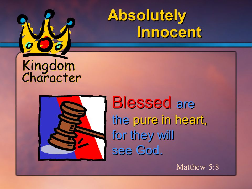 Kingdom Character Blessed are the pure in heart, for they will see God.
