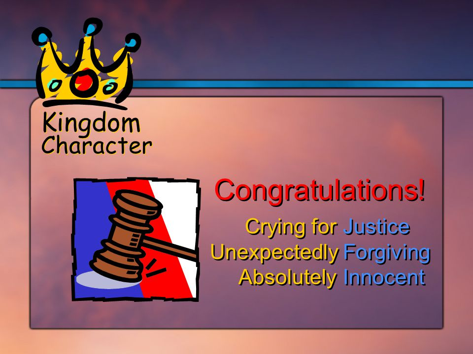 Crying forJustice UnexpectedlyForgiving AbsolutelyInnocent Crying forJustice UnexpectedlyForgiving AbsolutelyInnocent Kingdom Character Congratulations!