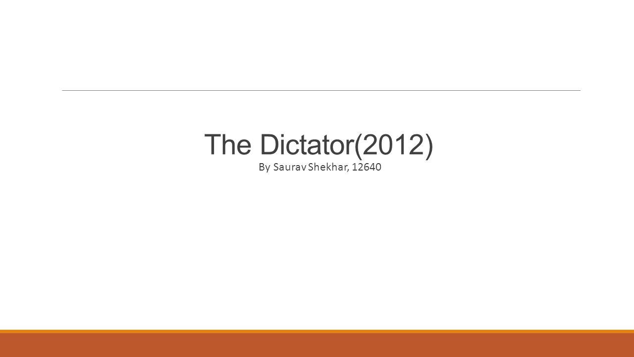 The Dictator(2012) By Saurav Shekhar, 12640