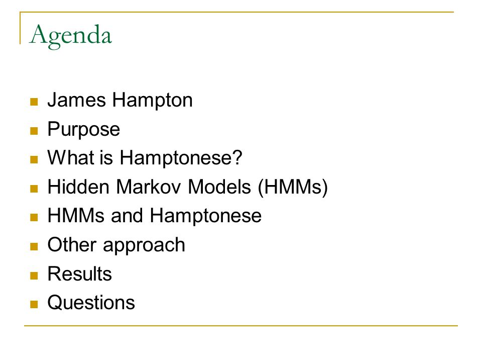 Agenda James Hampton Purpose What is Hamptonese? Hidden Markov Models (HMMs) HMMs and Hamptonese Other approach Results Questions