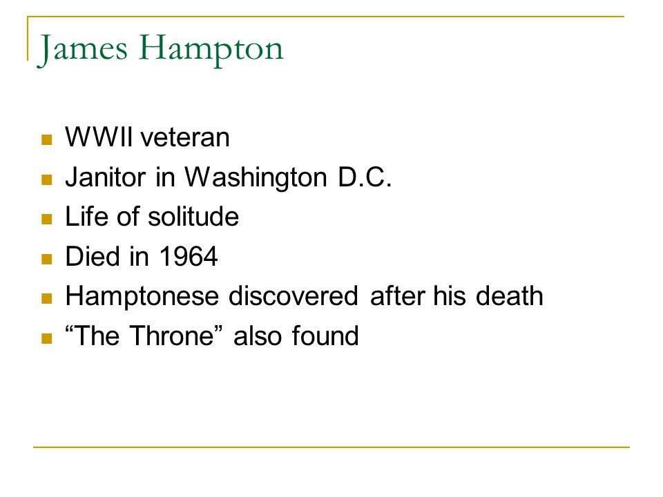 """James Hampton WWII veteran Janitor in Washington D.C. Life of solitude Died in 1964 Hamptonese discovered after his death """"The Throne"""" also found"""