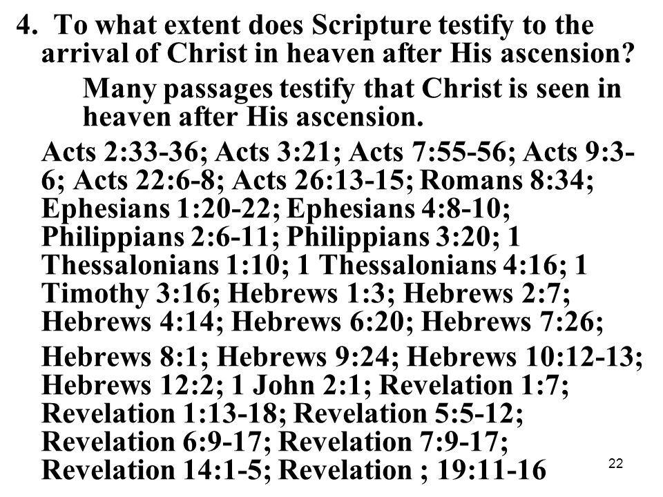 22 4. To what extent does Scripture testify to the arrival of Christ in heaven after His ascension.