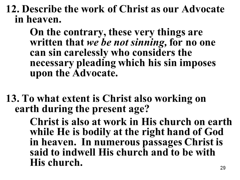 29 12. Describe the work of Christ as our Advocate in heaven.