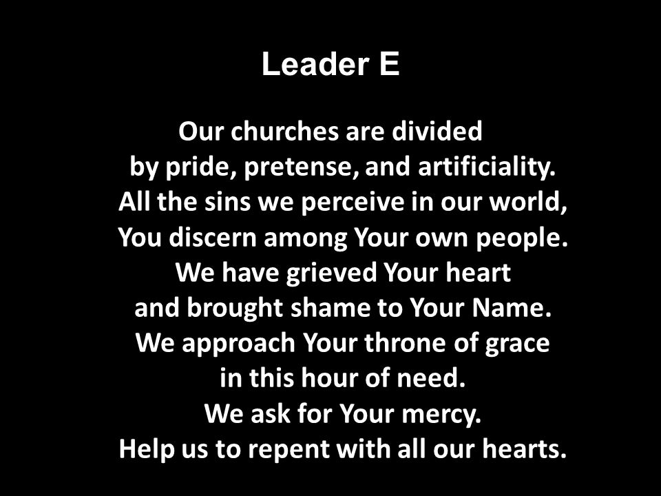 Leader E Our churches are divided by pride, pretense, and artificiality.