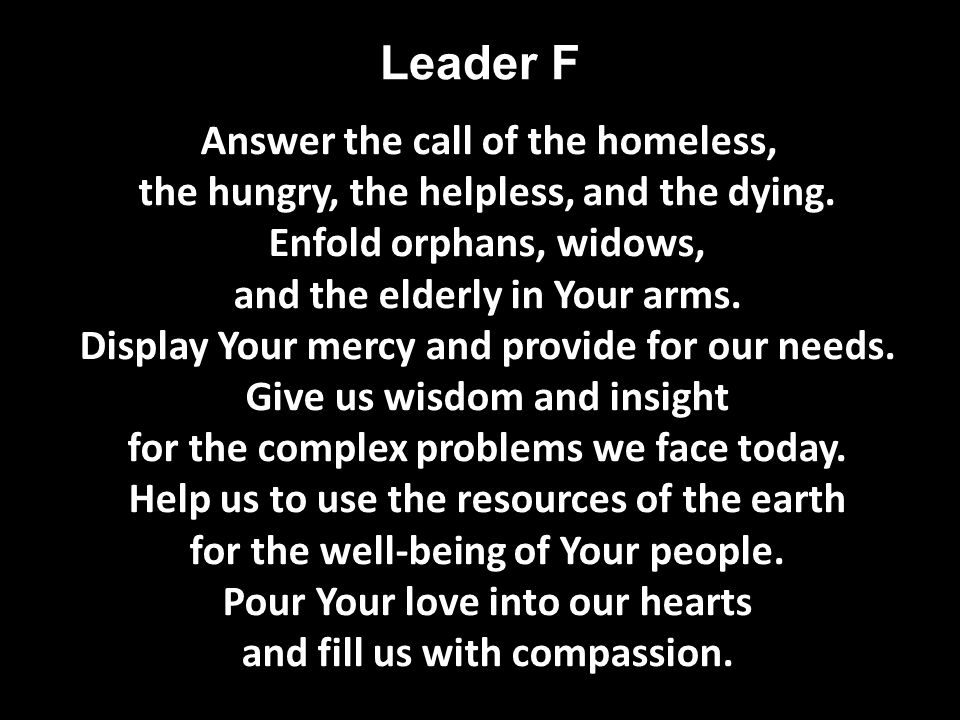 Leader F Answer the call of the homeless, the hungry, the helpless, and the dying.