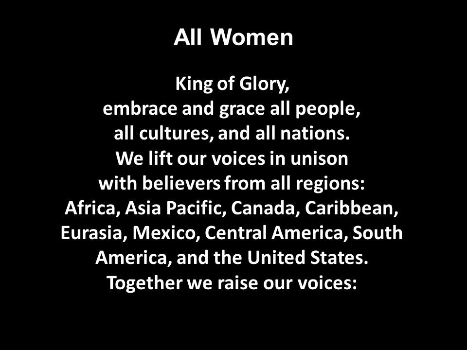 All Women King of Glory, embrace and grace all people, all cultures, and all nations.