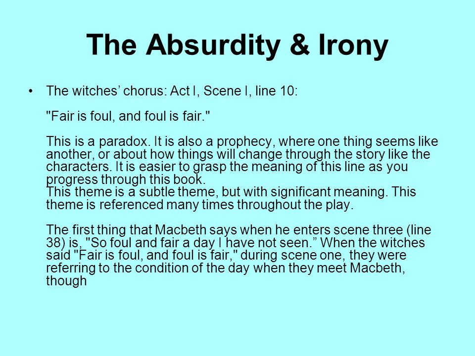 The Absurdity & Irony The witches' chorus: Act I, Scene I, line 10: