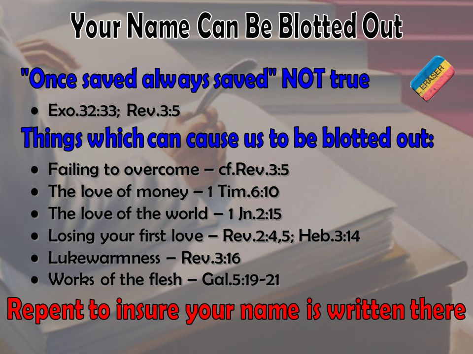 """Rev.20:15– """" And whosoever was not found written in the book of life was cast into the lake of fire."""
