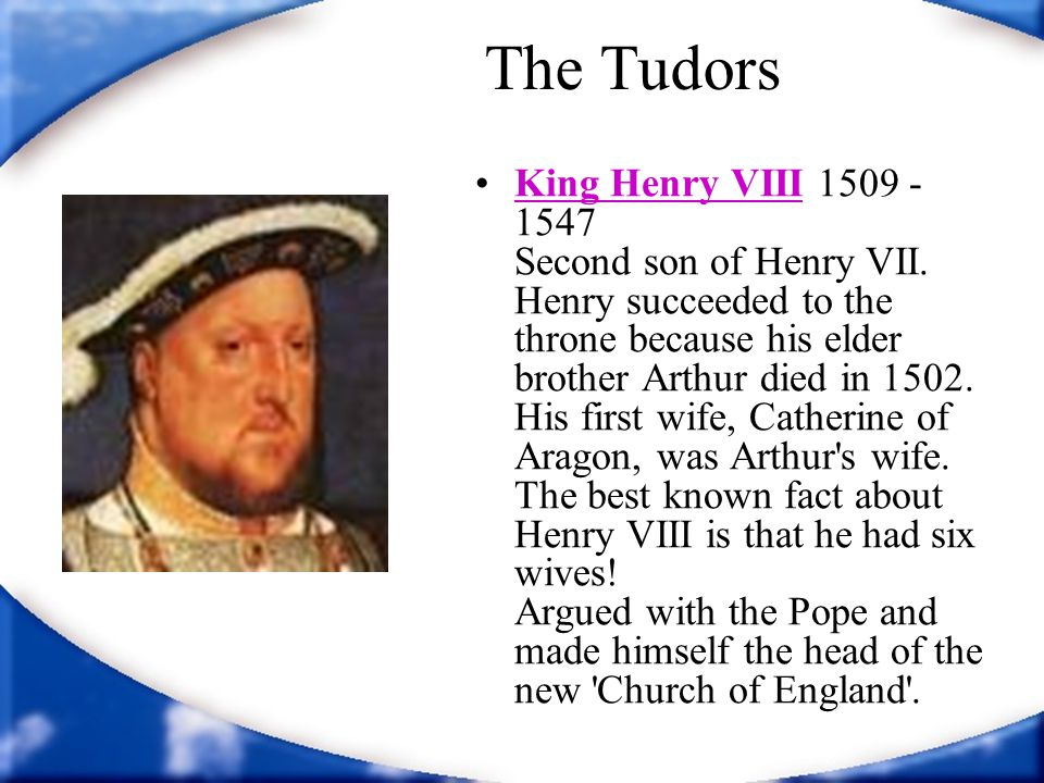 The Tudors King Henry VIII 1509 - 1547 Second son of Henry VII.