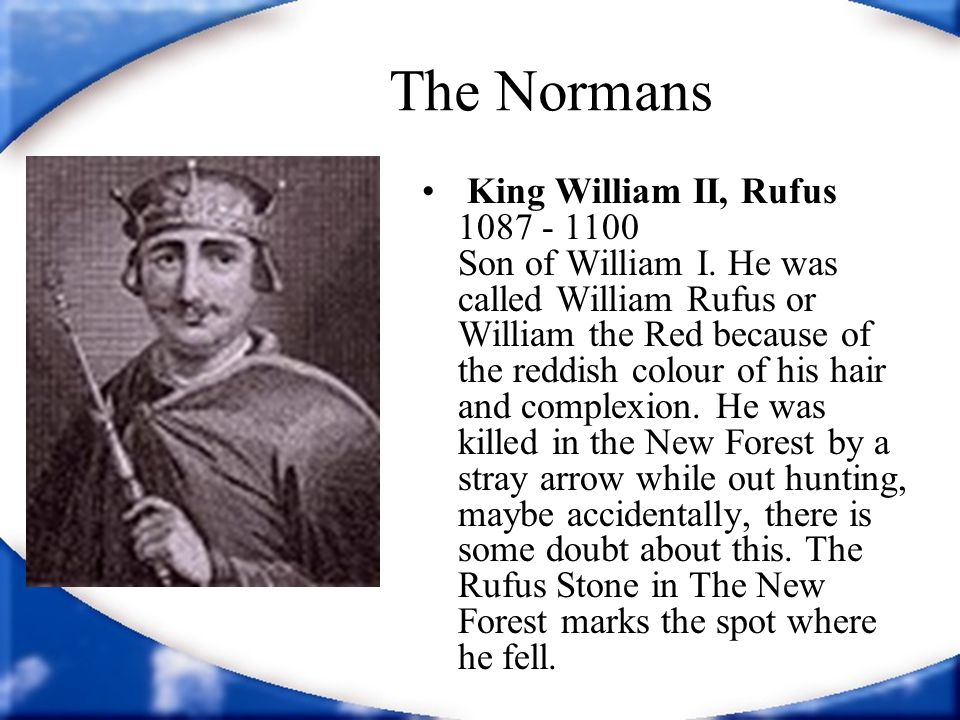The Normans King Henry I 1100 - 1135 The fourth and youngest son of William I.