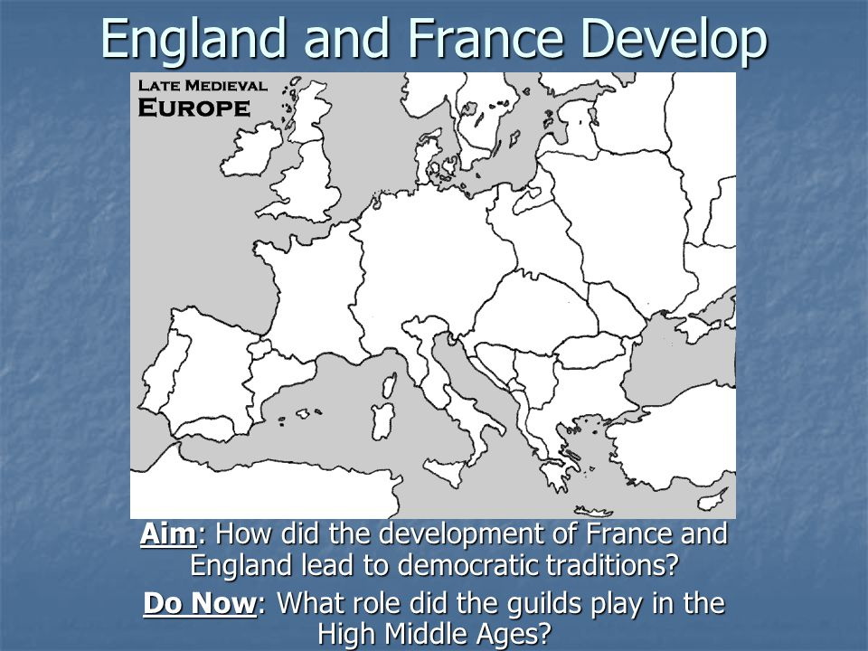 England and France Develop Aim: How did the development of France and England lead to democratic traditions.