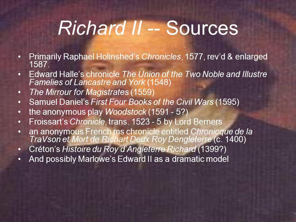 Richard II -- Sources Primarily Raphael Holinshed's Chronicles, 1577, rev'd & enlarged 1587.