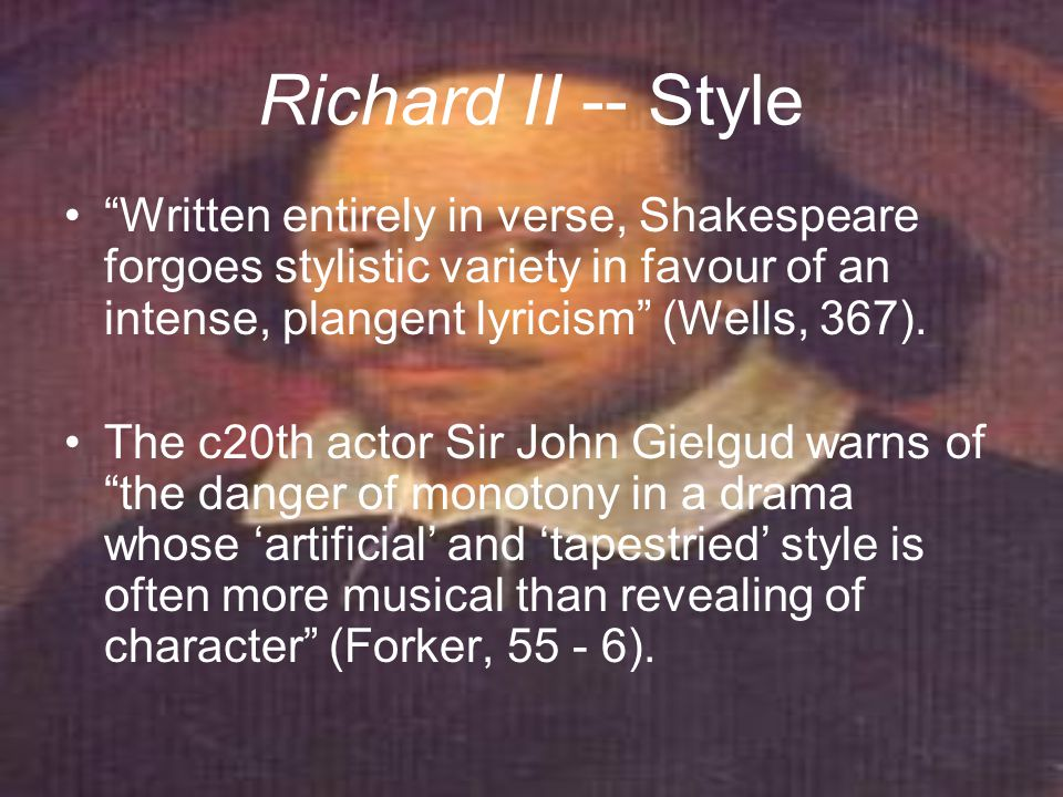 Richard II -- Themes or topics of interest Stanley Wells has written that the subject-matter of Richard II seemed inflammatorily topical to Shakespeare's contemporaries.