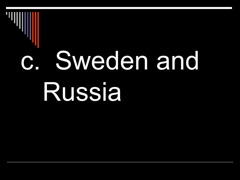 c. Sweden and Russia