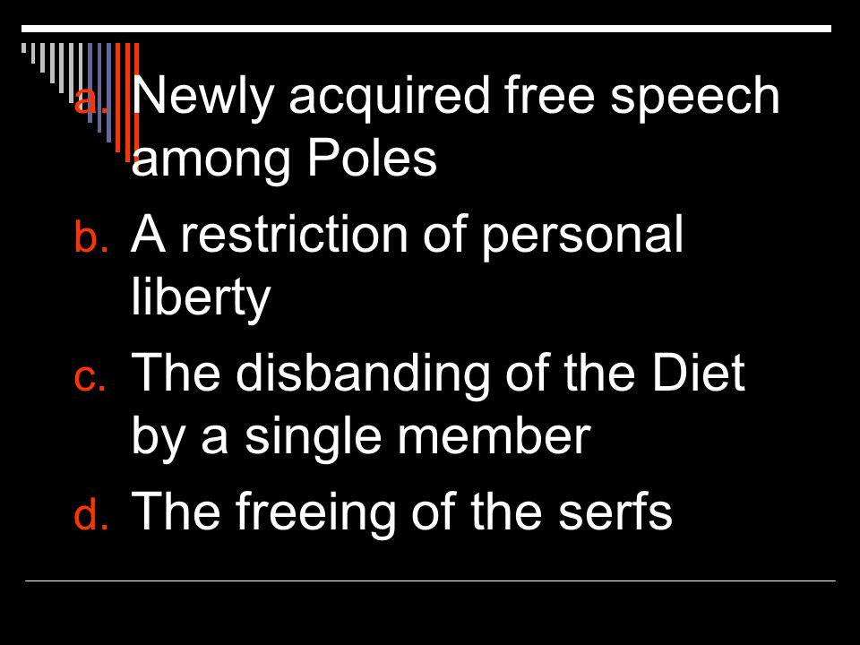 a. Newly acquired free speech among Poles b. A restriction of personal liberty c. The disbanding of the Diet by a single member d. The freeing of the