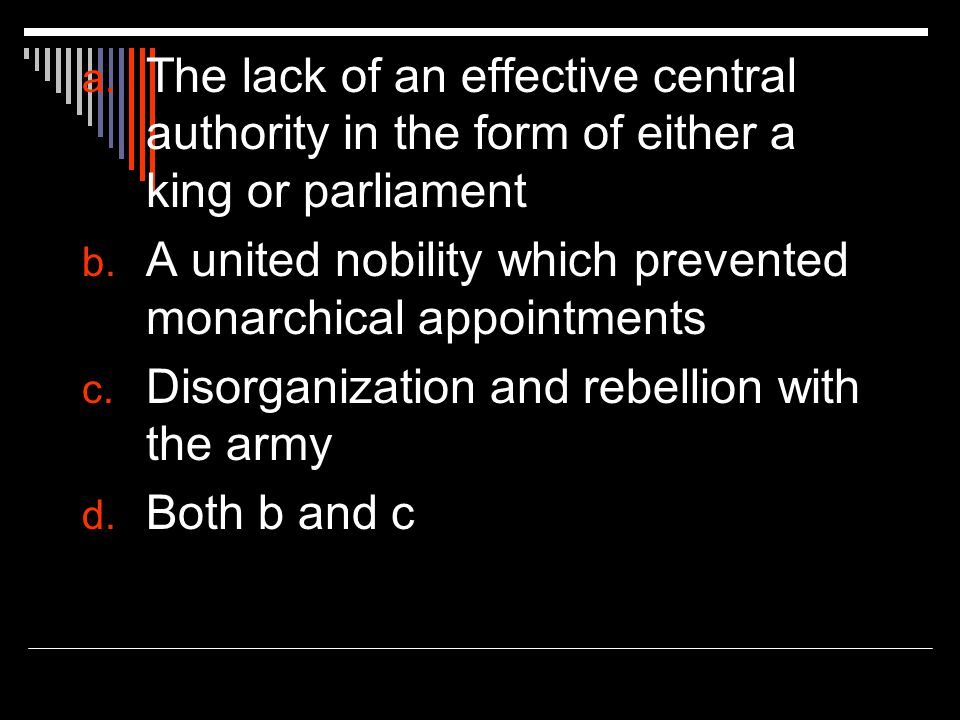 a. The lack of an effective central authority in the form of either a king or parliament b.