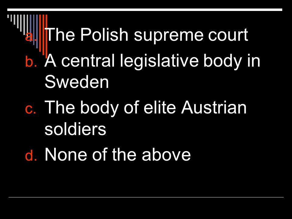 a. The Polish supreme court b. A central legislative body in Sweden c.