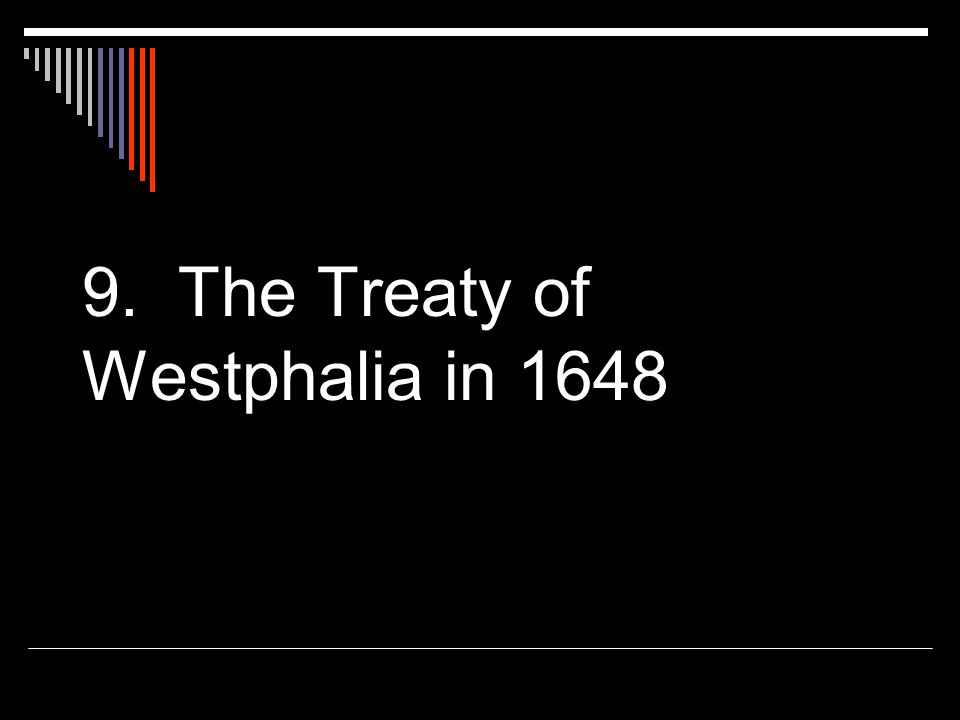 9. The Treaty of Westphalia in 1648