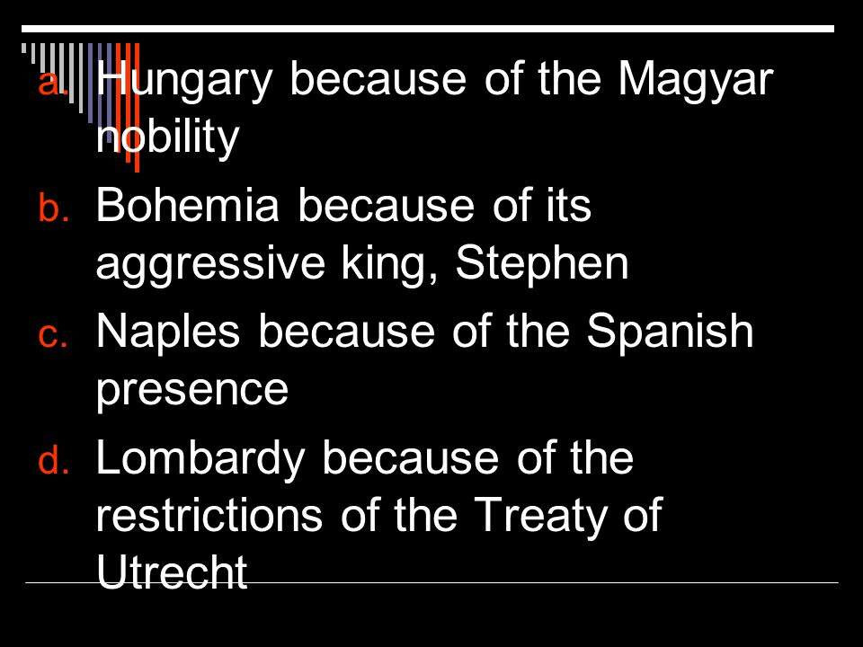 a. Hungary because of the Magyar nobility b. Bohemia because of its aggressive king, Stephen c.