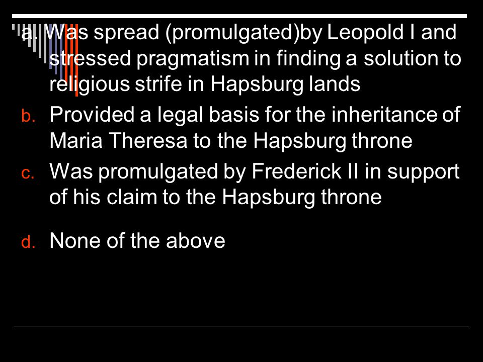a. Was spread (promulgated)by Leopold I and stressed pragmatism in finding a solution to religious strife in Hapsburg lands b. Provided a legal basis