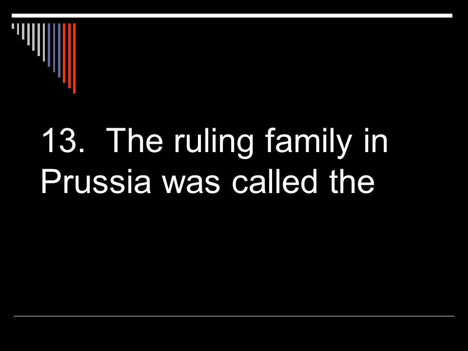 13. The ruling family in Prussia was called the