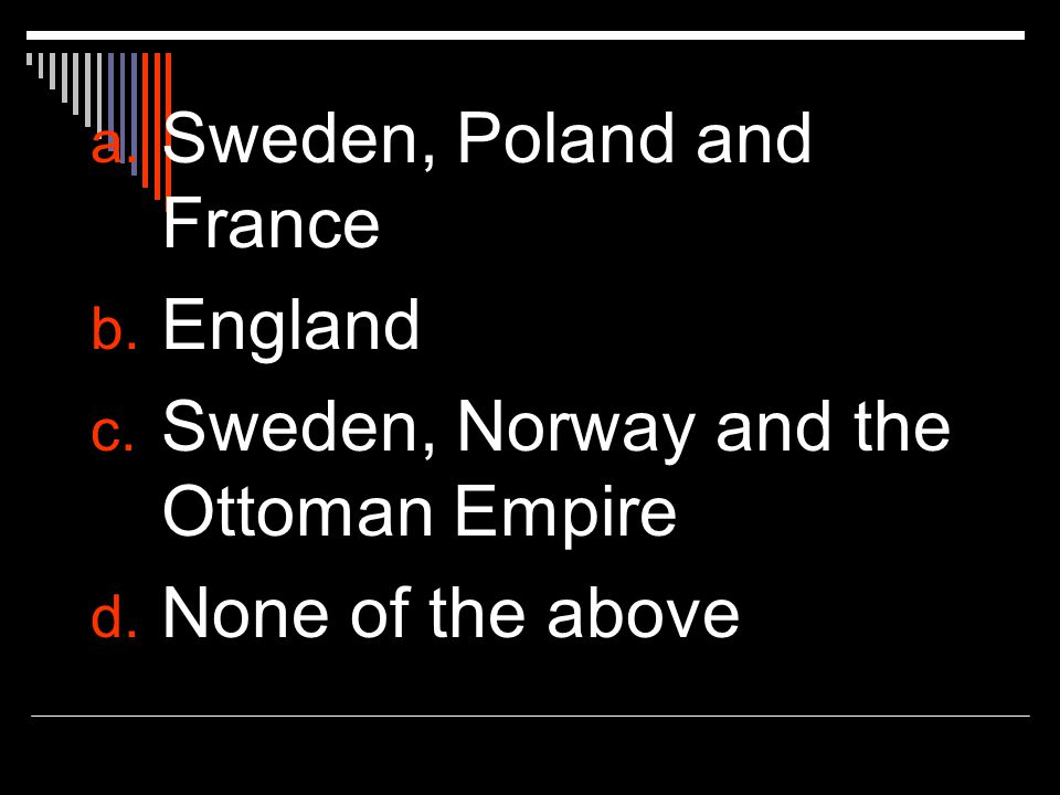 a. Sweden, Poland and France b. England c. Sweden, Norway and the Ottoman Empire d.
