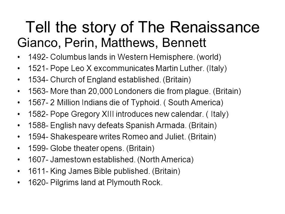 Tell the story of The Renaissance Gianco, Perin, Matthews, Bennett 1492- Columbus lands in Western Hemisphere. (world) 1521- Pope Leo X excommunicates