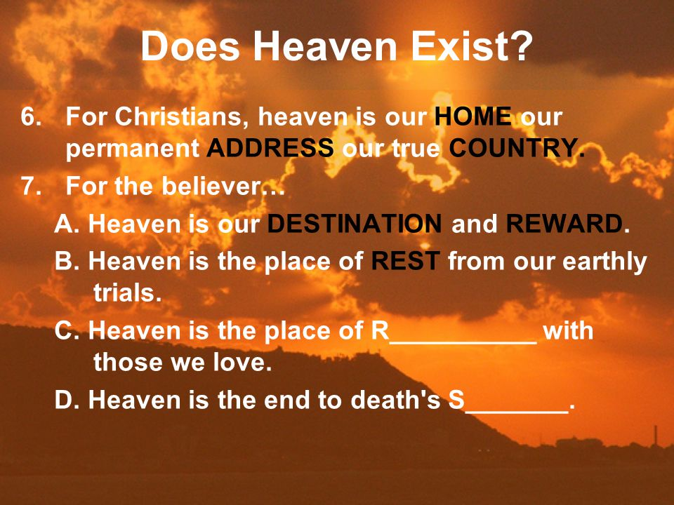 Does Heaven Exist. 6.For Christians, heaven is our HOME our permanent ADDRESS our true COUNTRY.