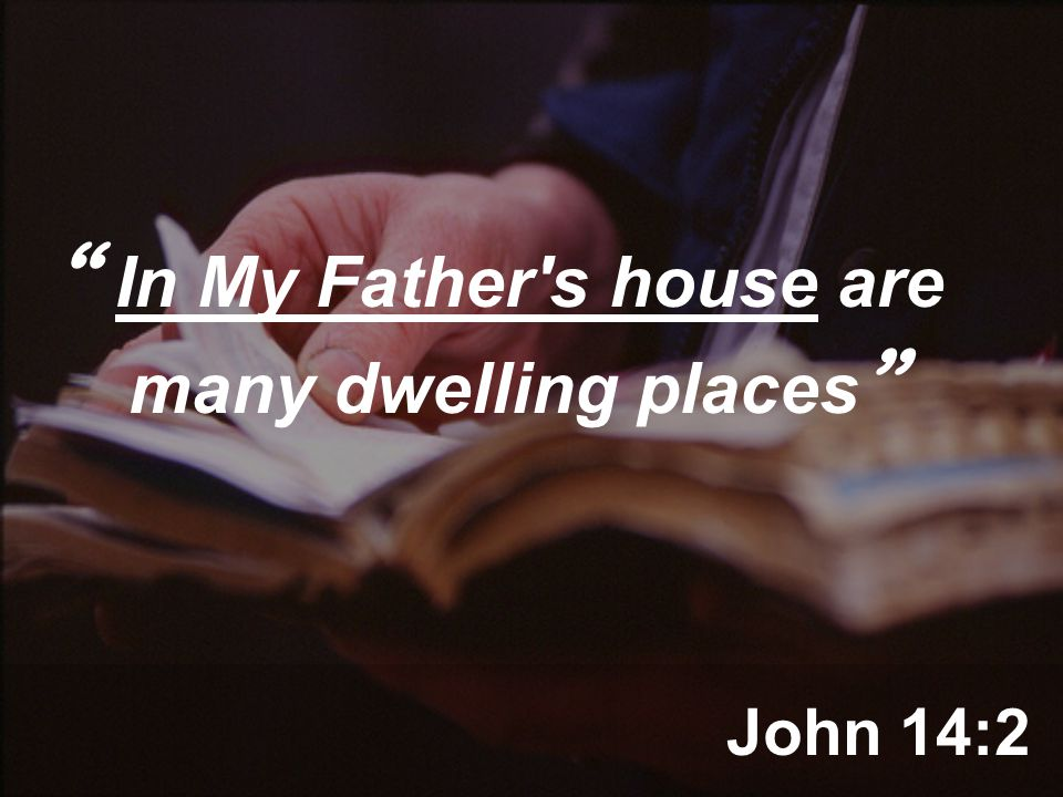 John 14:2 In My Father s house are many dwelling places