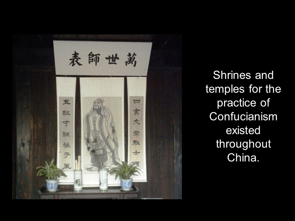 Shrines and temples for the practice of Confucianism existed throughout China.