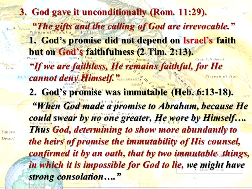 """3. God gave it unconditionally (Rom. 11:29). """"The gifts and the calling of God are irrevocable."""" """"The gifts and the calling of God are irrevocable."""" 1"""