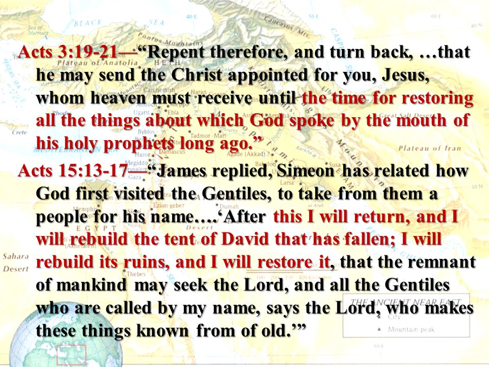 """Acts 3:19-21—""""Repent therefore, and turn back, …that he may send the Christ appointed for you, Jesus, whom heaven must receive until the time for rest"""