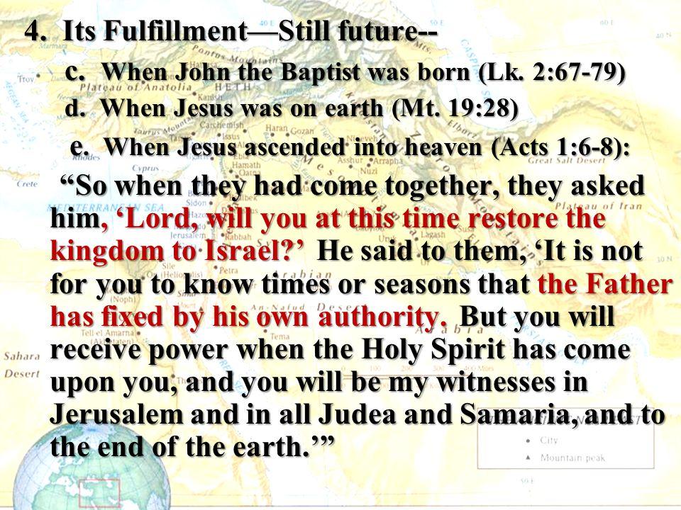 4. Its Fulfillment—Still future-- c. When John the Baptist was born (Lk. 2:67-79) c. When John the Baptist was born (Lk. 2:67-79) d. When Jesus was on
