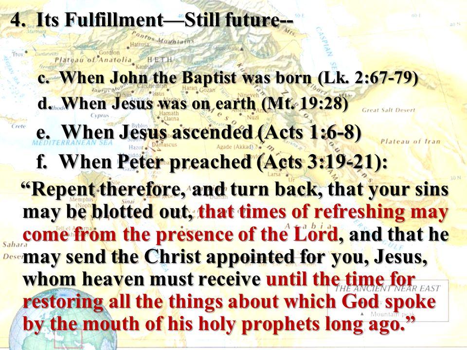 4. Its Fulfillment—Still future-- 4. Its Fulfillment—Still future-- c. When John the Baptist was born (Lk. 2:67-79) c. When John the Baptist was born