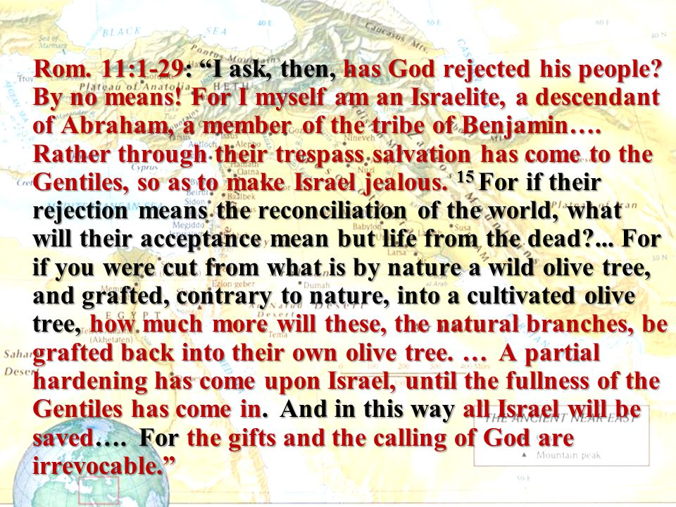 """Rom. 11:1-29: """"I ask, then, has God rejected his people? By no means! For I myself am an Israelite, a descendant of Abraham, a member of the tribe of"""