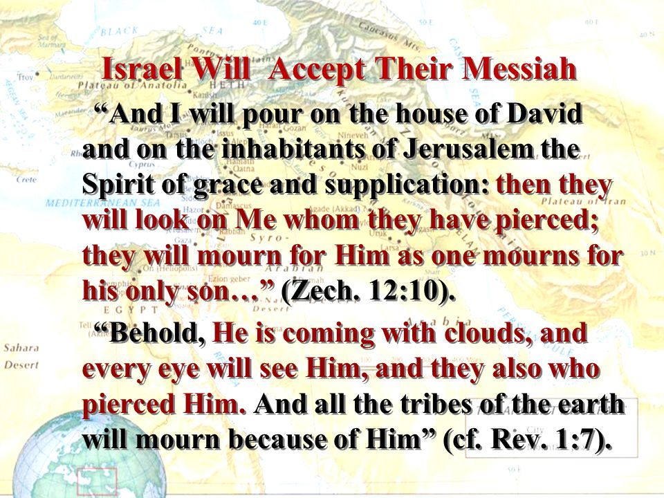 """Israel Will Accept Their Messiah """"And I will pour on the house of David and on the inhabitants of Jerusalem the Spirit of grace and supplication: then"""