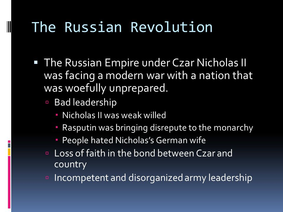 The Russian Revolution  The Russian Empire under Czar Nicholas II was facing a modern war with a nation that was woefully unprepared.