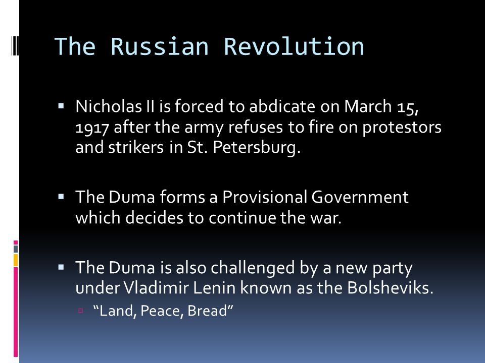 The Russian Revolution  Nicholas II is forced to abdicate on March 15, 1917 after the army refuses to fire on protestors and strikers in St.