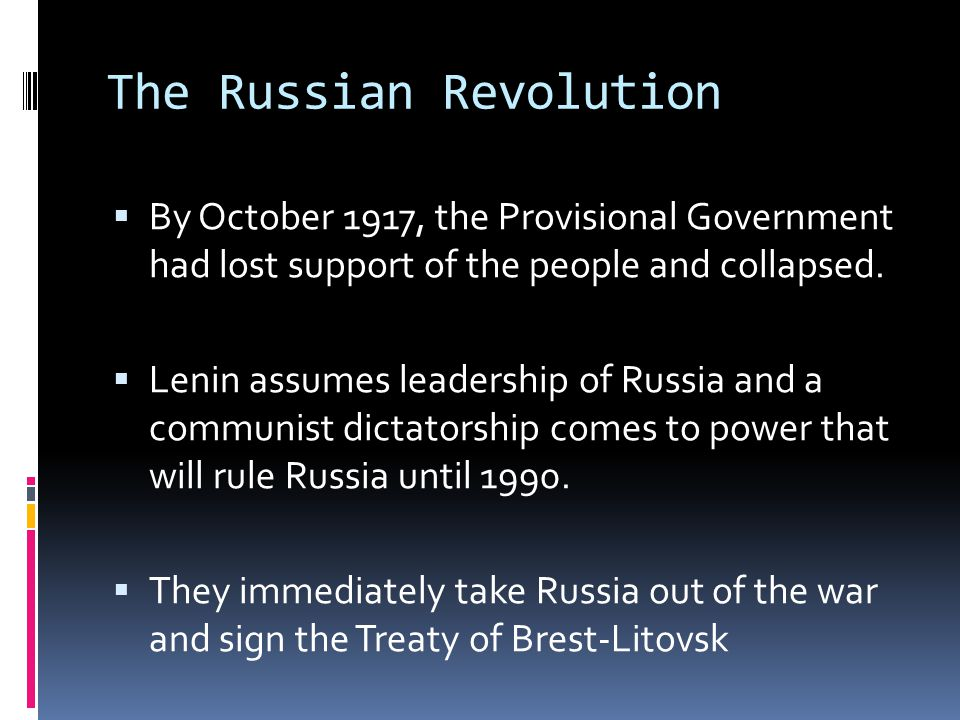 The Russian Revolution  By October 1917, the Provisional Government had lost support of the people and collapsed.